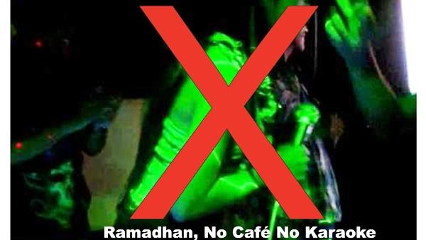 Ramadhan, Café dan Karaoke Tutup